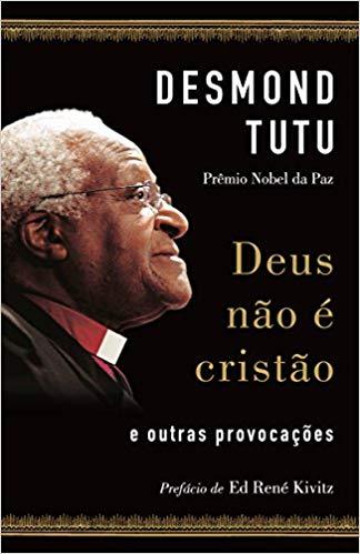 Deus não é cristão - Desmond Tutu